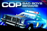 Cops Bad Boys Beware